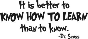 It is better to know how to learn than to know